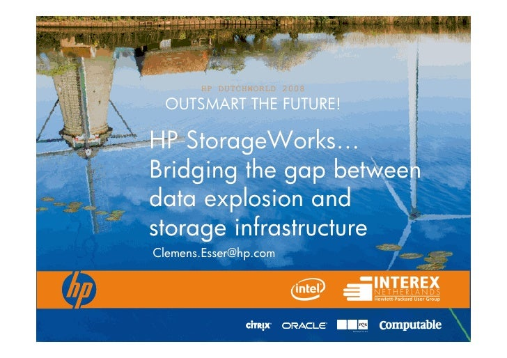 HP DUTCHWORLD 2008   OUTSMART THE FUTURE!  HP StorageWorks… Bridging the gap between data explosion and storage infrastruc...