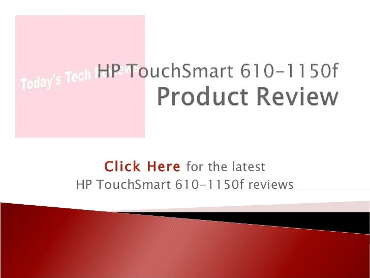 Click Here   for the latest HP TouchSmart 610-1150f reviews