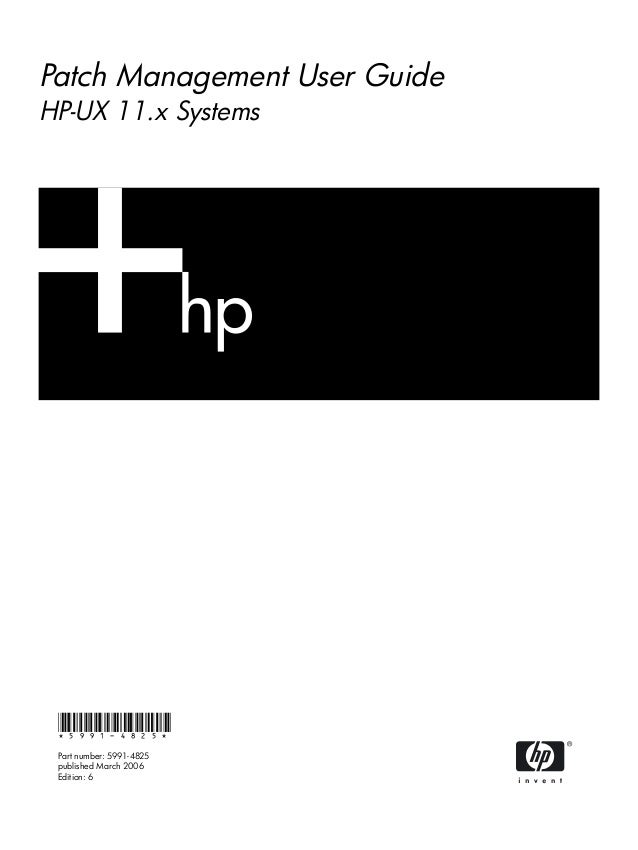 Patch Management User Guide HP-UX 11.x Systems *5991-4825* Part number: 5991-4825 published March 2006 Edition: 6