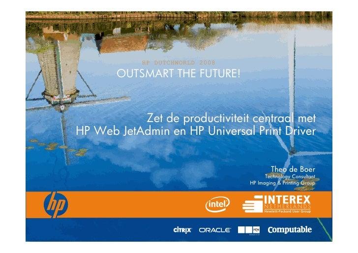 HP DUTCHWORLD 2008        OUTSMART THE FUTURE!               Zet de productiviteit centraal met HP Web JetAdmin en HP Univ...