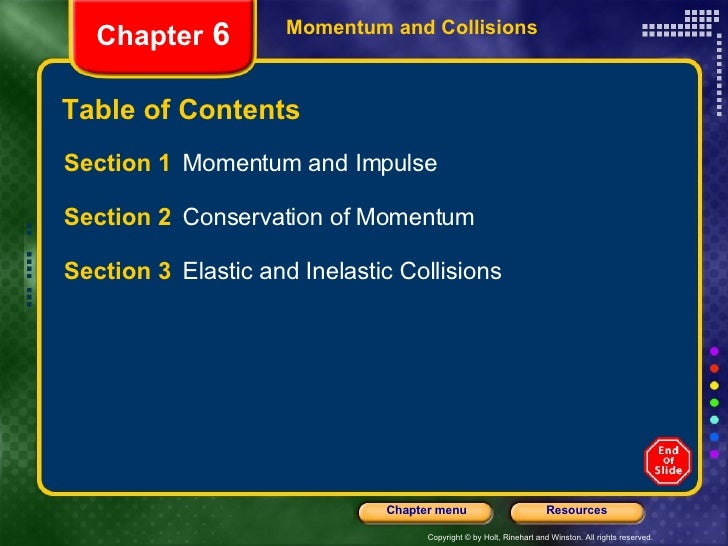 Table of Contents <ul><li>Section 1  Momentum and Impulse </li></ul><ul><li>Section 2  Conservation of Momentum </li></ul>...