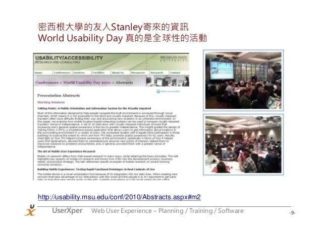 -9-UserXper Web User Experience – Planning / Training / Software 密西根大學的友人Stanley寄來的資訊 World Usability Day 真的是全球性的活動 http:/...