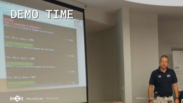 DEMO TIME www.in2it.be - @in2itvof PHPUnit + Docker = 🚗💨 11