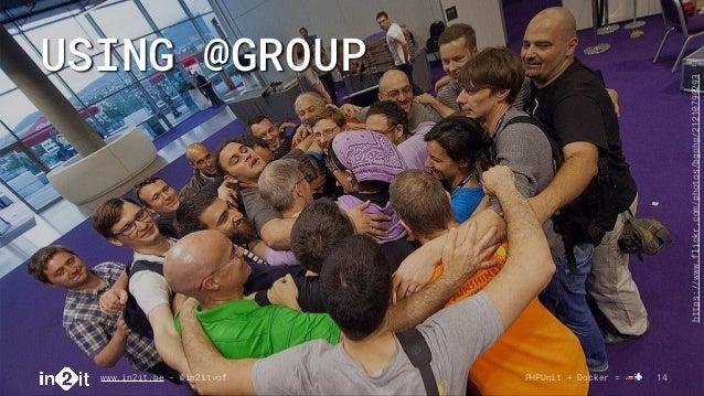 USING @GROUP www.in2it.be - @in2itvof PHPUnit + Docker = 🚗💨 14 https://www.flickr.com/photos/bgphp/21210790293