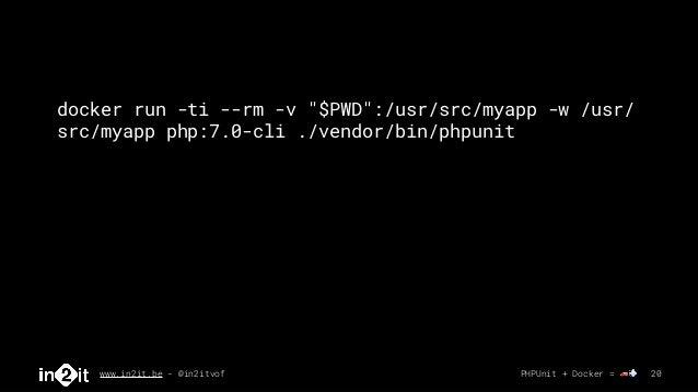 """www.in2it.be - @in2itvof PHPUnit + Docker = 🚗💨 20 docker run -ti --rm -v """"$PWD"""":/usr/src/myapp -w /usr/ src/myapp php:7.0-..."""
