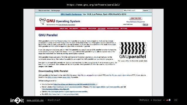 www.in2it.be - @in2itvof PHPUnit + Docker = 🚗💨 22 https://www.gnu.org/software/parallel/