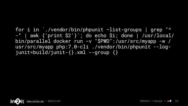 "www.in2it.be - @in2itvof PHPUnit + Docker = 🚗💨 23 for i in `./vendor/bin/phpunit —list-groups   grep ""^ -""   awk {'print $..."