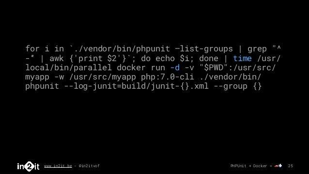 "www.in2it.be - @in2itvof PHPUnit + Docker = 🚗💨 25 for i in `./vendor/bin/phpunit —list-groups   grep ""^ -""   awk {'print $..."