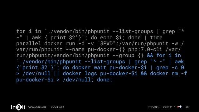 "www.in2it.be - @in2itvof PHPUnit + Docker = 🚗💨 28 for i in `./vendor/bin/phpunit --list-groups   grep ""^ -""   awk {'print ..."