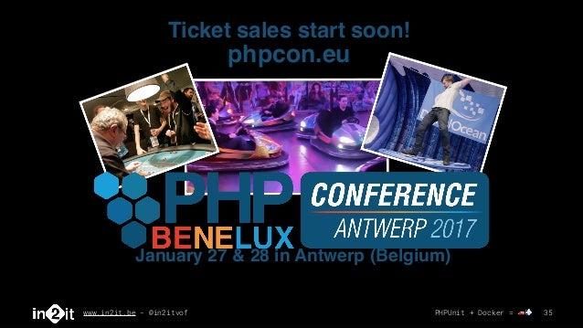 www.in2it.be - @in2itvof PHPUnit + Docker = 🚗💨 35 phpcon.eu Ticket sales start soon! January 27 & 28 in Antwerp (Belgium)