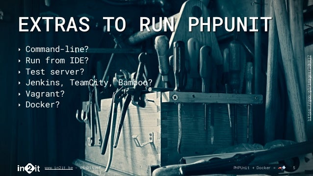 EXTRAS TO RUN PHPUNIT www.in2it.be - @in2itvof PHPUnit + Docker = 🚗💨 5 ‣ Command-line? ‣ Run from IDE? ‣ Test server? ‣ Je...