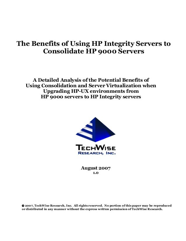 The Benefits of Using HP Integrity Servers to       Consolidate HP 9000 Servers     A Detailed Analysis of the Potential B...