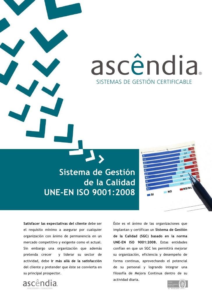 Sistema de Gestión                      de la Calidad             UNE-EN ISO 9001:2008   Satisfacer las expectativas del c...