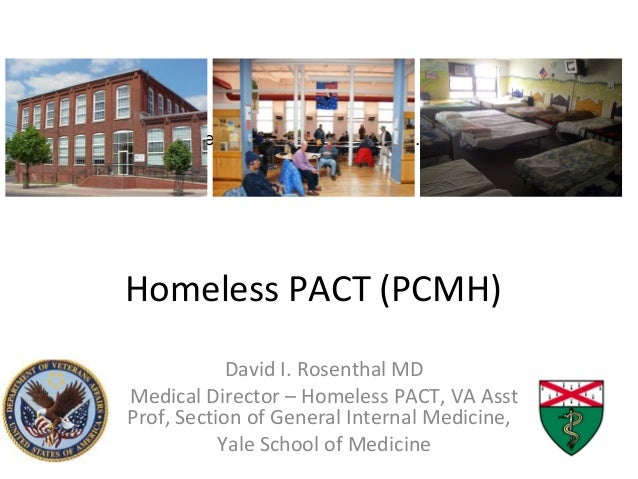 QuickTime™ and a decompressor are needed to see this picture. Homeless PACT (PCMH) David I. Rosenthal MD Medical Director ...