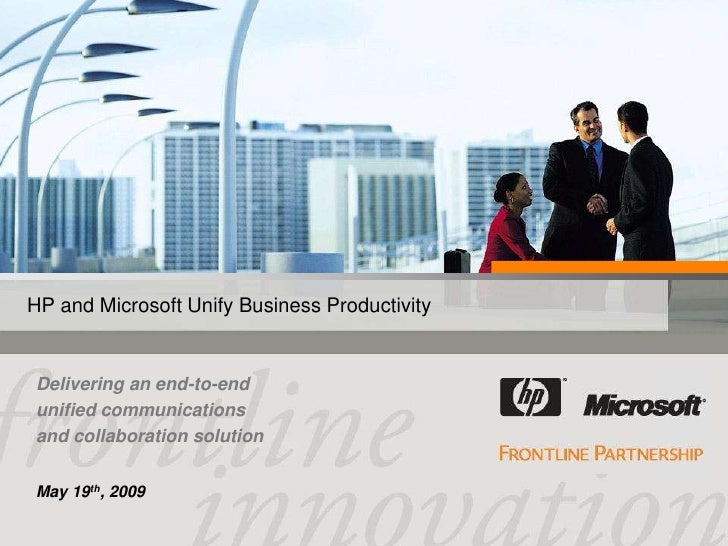 HP and Microsoft Unify Business Productivity   Delivering an end-to-end unified communications and collaboration solution ...