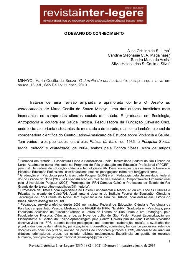1 Revista Eletrônica Inter- Legere (ISSN 1982 -1662) Número 14, janeiro a junho de 2014 O DESAFIO DO CONHECIMENTO Aline Cr...