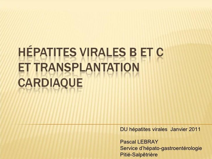 DU hépatites virales  Janvier 2011 Pascal LEBRAY Service d'hépato-gastroentérologie Pitié-Salpêtrière