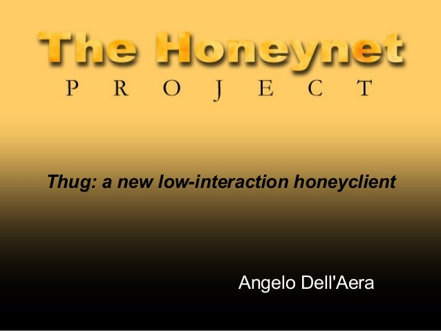 Thug: a new low-interaction honeyclient                     Angelo DellAera