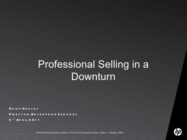 Professional Selling in a                                            DownturnB r ia n H u r l e yD ir e c t o r , E n t e ...