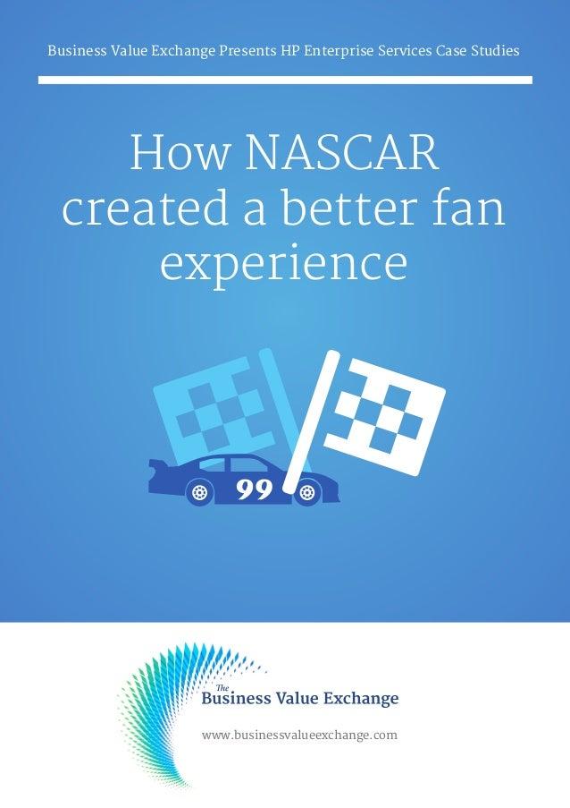 How NASCAR created a better fan experience Business Value Exchange Presents HP Enterprise Services Case Studies www.busine...
