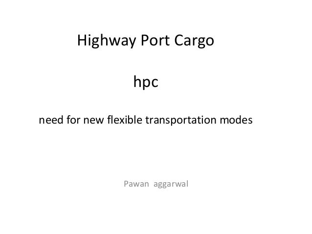 Highway Port Cargo hpc need for new flexible transportation modes Pawan aggarwal