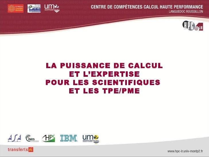 LA PUISSANCE DE CALCUL     ET L'EXPERTISEPOUR LES SCIENTIFIQUES    ET LES TPE/PME