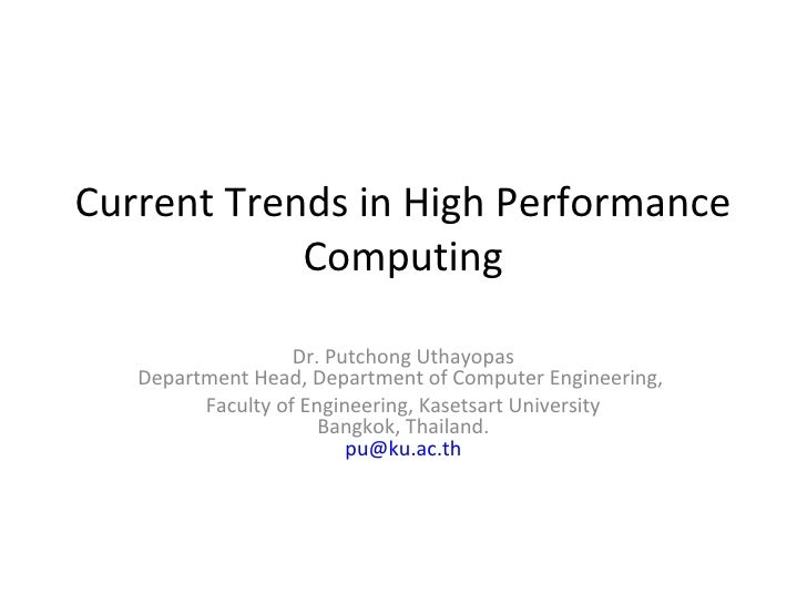 Current Trends in High Performance            Computing                   Dr. Putchong Uthayopas   Department Head, Depart...