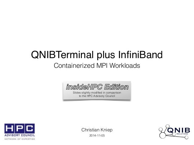 QNIBTerminal plus InfiniBand  Containerized MPI Workloads  insideHPC Edition  Slides slightly modified in comparison  to t...