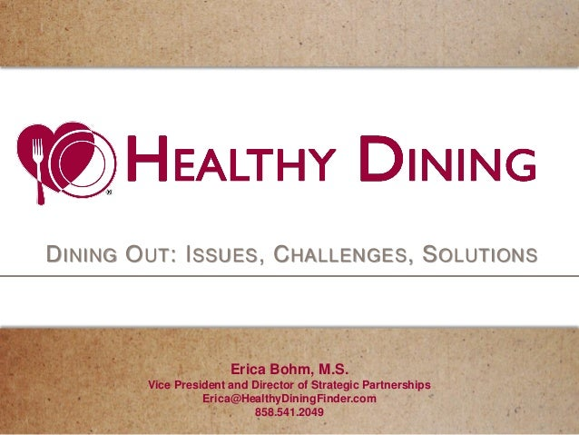DINING OUT: ISSUES, CHALLENGES, SOLUTIONS Erica Bohm, M.S. Vice President and Director of Strategic Partnerships Erica@Hea...