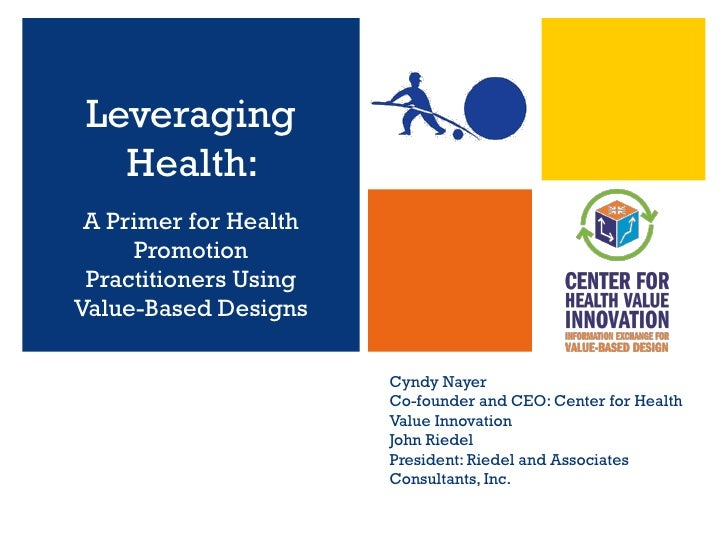 Leveraging   Health: A Primer for Health     Promotion Practitioners UsingValue-Based Designs                       Cyndy ...