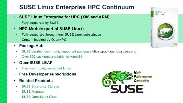 SUSE Linux Enterprise HPC Continuum • SUSE Linux Enterprise for HPC (X86 and ARM) Fully supported by SUSE • HPC Module (pa...