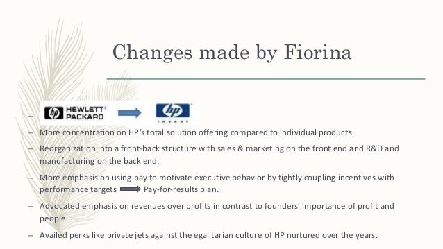 """hewlett packard culture in changing times As chief of hp, carly fiorina championed a mega-merger with a rival over fierce   renowned for a chummy corporate culture called """"the hp way""""  fiorina has  been forced to revisit the merger many times since  fiorina routinely  characterizes herself as a """"change warrior"""" who """"saved the company."""