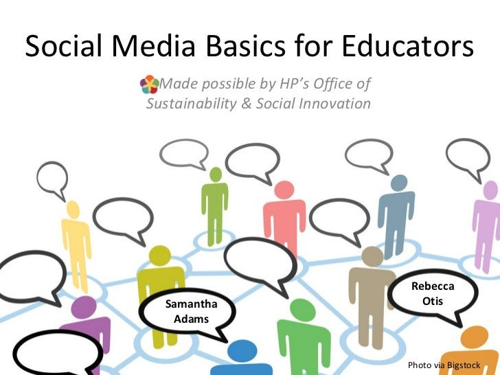 Social Media Basics for Educators          Made possible by HP's Office of        Sustainability & Social Innovation      ...
