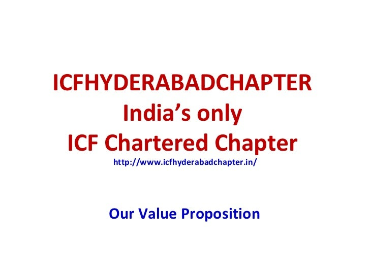 ICFHYDERABADCHAPTER  India's only  ICF Chartered Chapter  http://www.icfhyderabadchapter.in/ Our Value Proposition