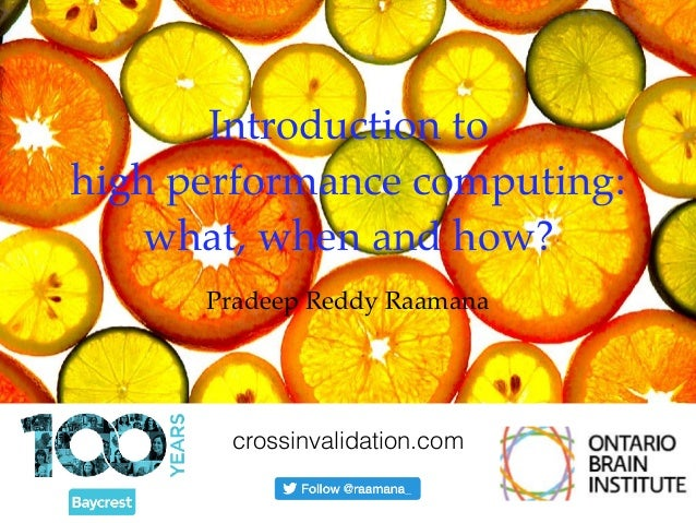 Introduction to  high performance computing: what, when and how? Pradeep Reddy Raamana crossinvalidation.com