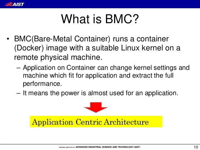 What is BMC? • BMC(Bare-Metal Container) runs a container (Docker) image with a suitable Linux kernel on a remote physical...