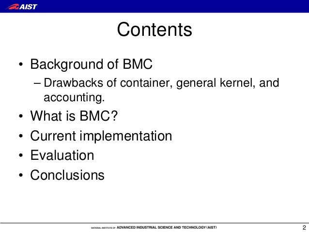 Contents • Background of BMC – Drawbacks of container, general kernel, and accounting. • What is BMC? • Current implementa...