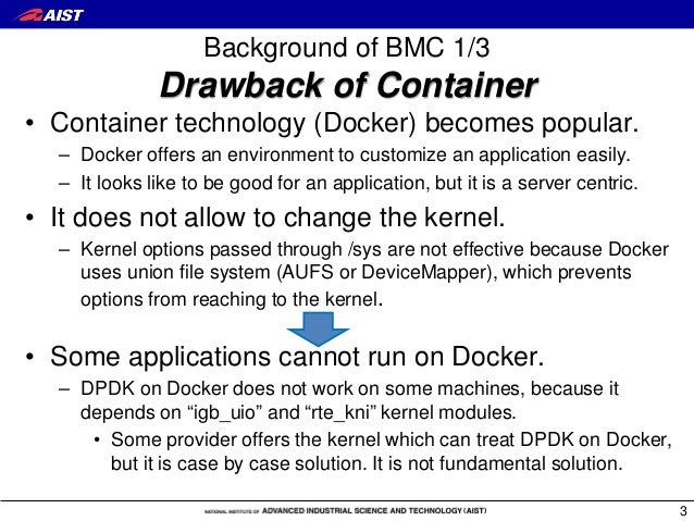 Background of BMC 1/3 Drawback of Container • Container technology (Docker) becomes popular. – Docker offers an environmen...