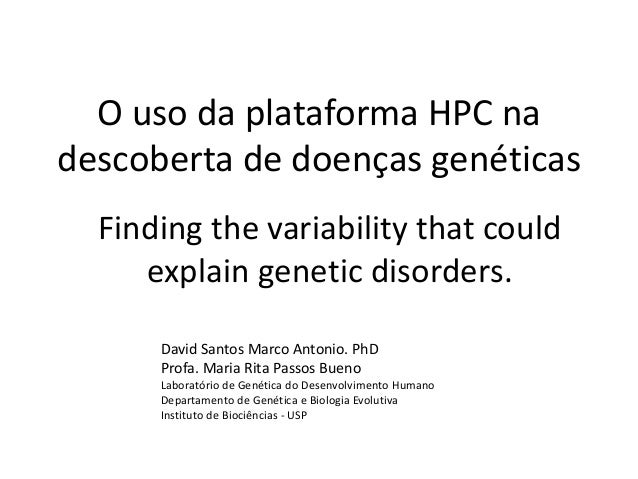 O uso da plataforma HPC na descoberta de doenças genéticas David Santos Marco Antonio. PhD Profa. Maria Rita Passos Bueno ...
