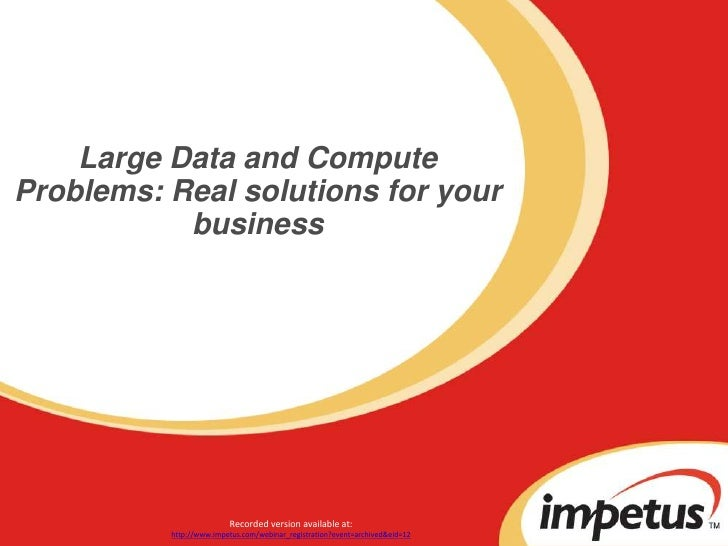 Large Data and Compute Problems: Real solutions for your business<br />Recorded version available at:<br />http://www.impe...