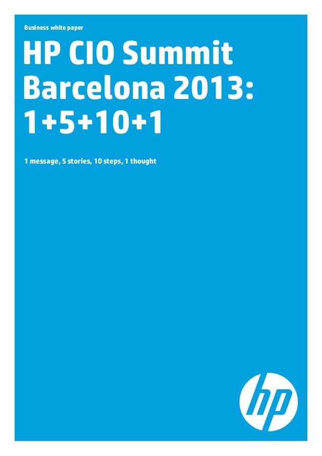 Business white paper  HP CIO Summit Barcelona 2013: 1+5+10+1 1 message, 5 stories, 10 steps, 1 thought
