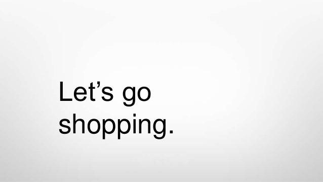 Let's go shopping.