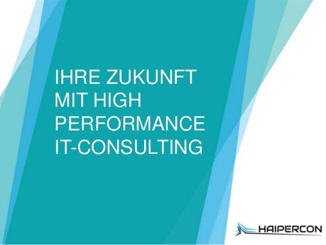 Ihre Zukunft mit High Performance IT-Consulting IHRE ZUKUNFT MIT HIGH PERFORMANCE IT-CONSULTING