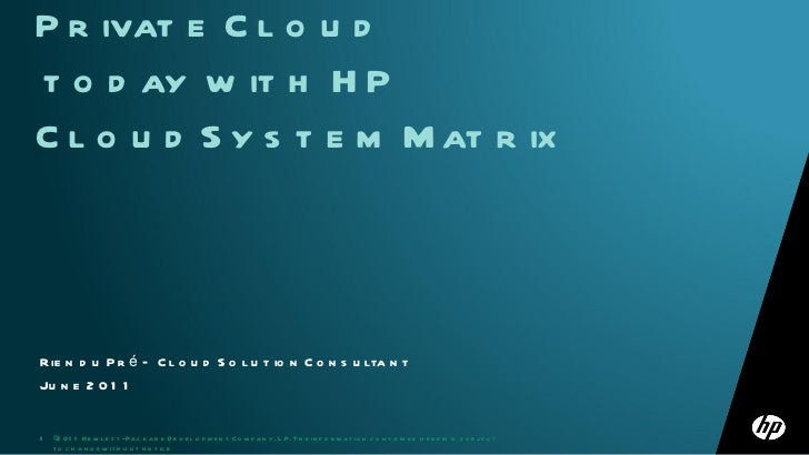 Rien du Pré – Cloud Solution Consultant June 2011 Get the Benefits of Private Cloud  today with HP CloudSystem Matrix