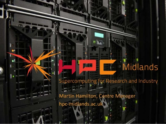 Martin Hamilton, Centre Managerhpc-midlands.ac.uk