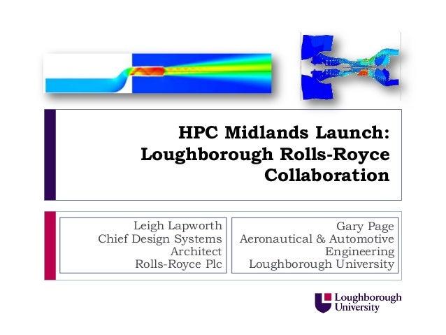HPC Midlands Launch:       Loughborough Rolls-Royce                  Collaboration      Leigh Lapworth                    ...
