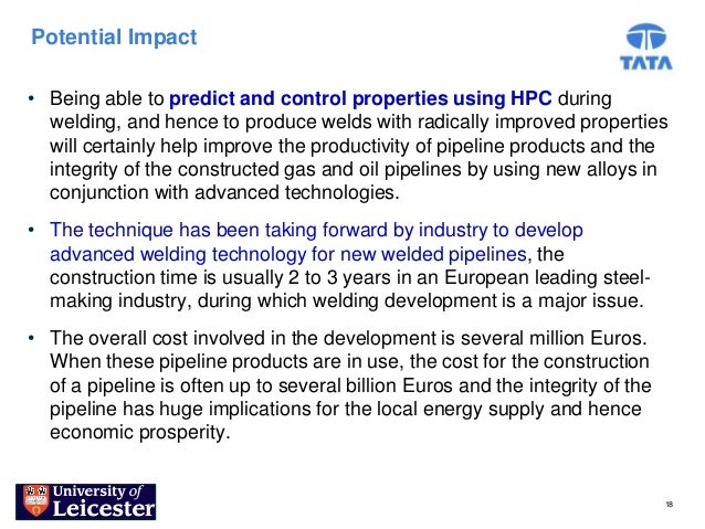 Potential Impact• Being able to predict and control properties using HPC during  welding, and hence to produce welds with ...
