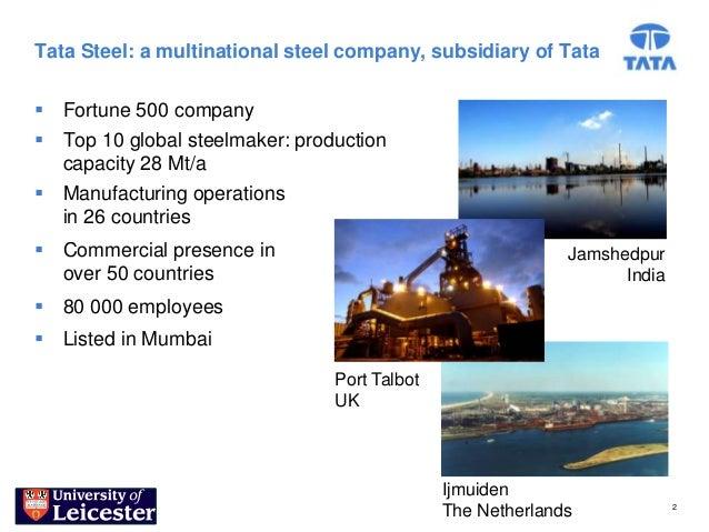 Tata Steel: a multinational steel company, subsidiary of Tata Fortune 500 company Top 10 global steelmaker: production  ...