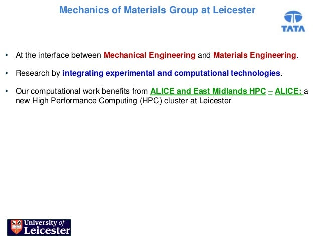 Mechanics of Materials Group at Leicester• At the interface between Mechanical Engineering and Materials Engineering.• Res...