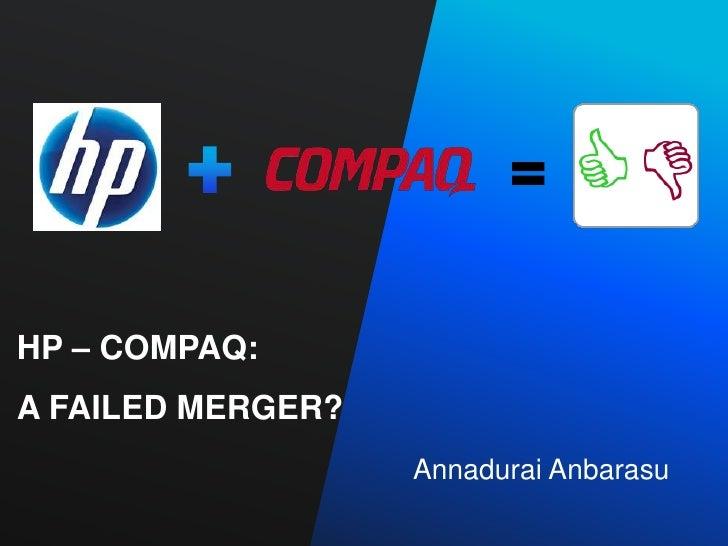 HP – COMPAQ: A Failed Merger?<br />Annadurai Anbarasu <br />